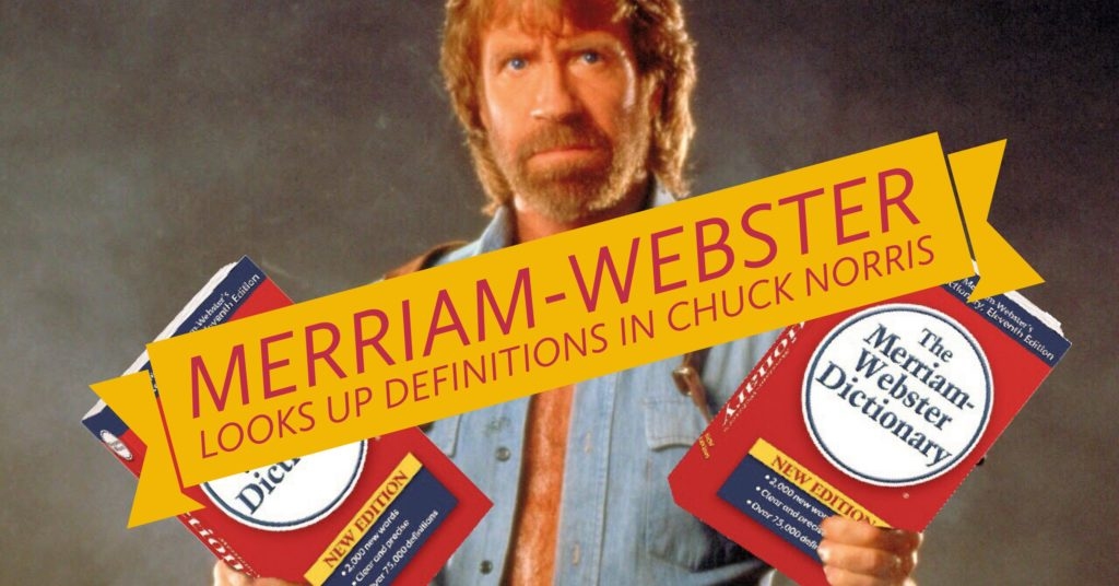 Epic Chuck Norris holding two dictionaries like sub-machine guns and banner saying: 'Merriam-Webster looks up definitions in Chuck Norris'