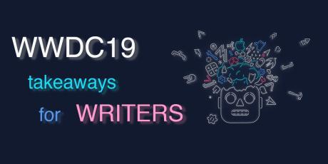 WWDC 2019 Takeaways for Writers & Editors